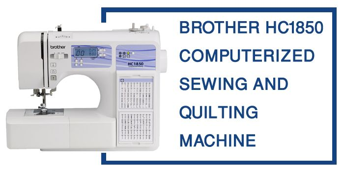 Brother Hc1850 Review Sewing And Quilting Machine