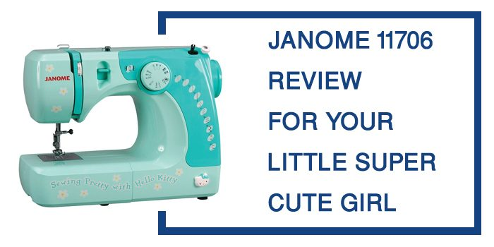 Janome 11706 Review & buying guide